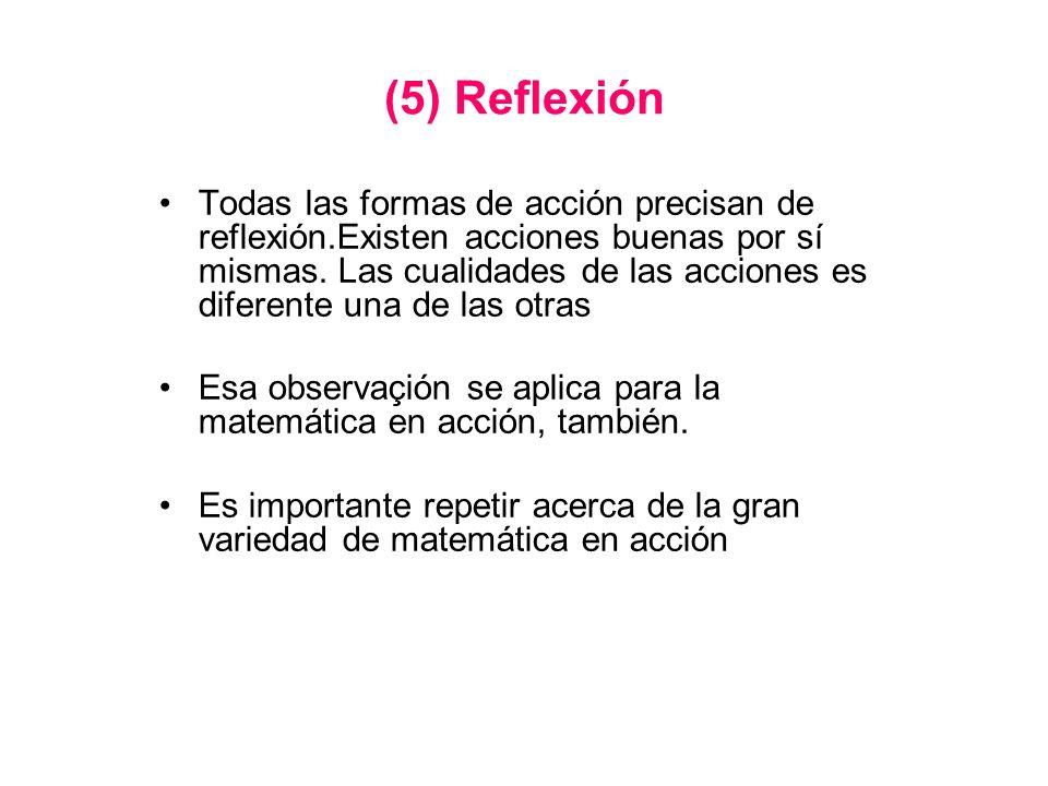 (5) Reflexión Todas las formas de acción precisan de reflexión.Existen acciones buenas por sí mismas. Las cualidades de las acciones es diferente una