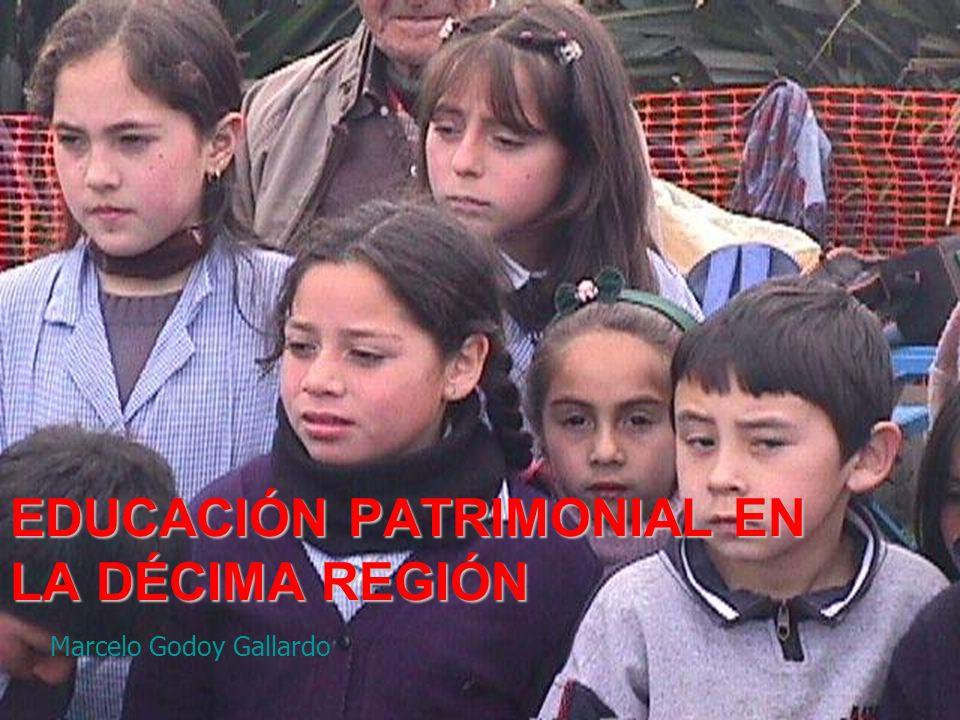 EDUCACIÓN PATRIMONIAL EN LA DÉCIMA REGIÓN Marcelo Godoy Gallardo