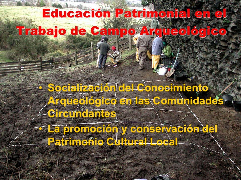Educación Patrimonial en el Trabajo de Campo Arqueológico Socialización del Conocimiento Arqueológico en las Comunidades Circundantes La promoción y conservación del Patrimonio Cultural Local