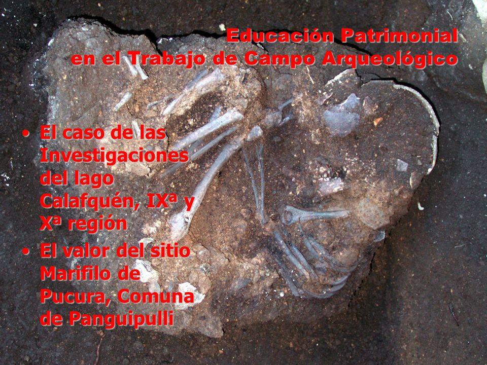 Educación Patrimonial en el Trabajo de Campo Arqueológico El caso de las Investigaciones del lago Calafquén, IXª y Xª regiónEl caso de las Investigaci