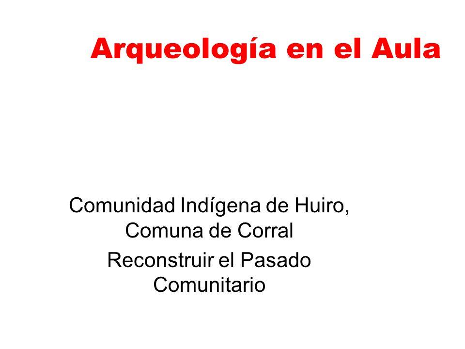 Arqueología en el Aula Comunidad Indígena de Huiro, Comuna de Corral Reconstruir el Pasado Comunitario