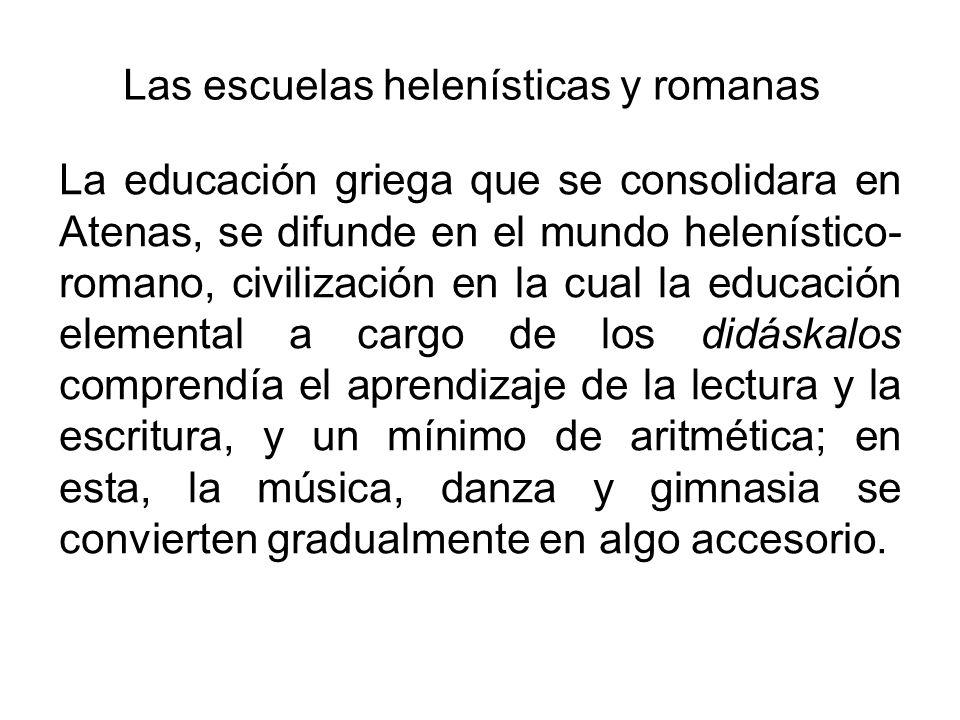 Las escuelas helenísticas y romanas La educación griega que se consolidara en Atenas, se difunde en el mundo helenístico- romano, civilización en la c