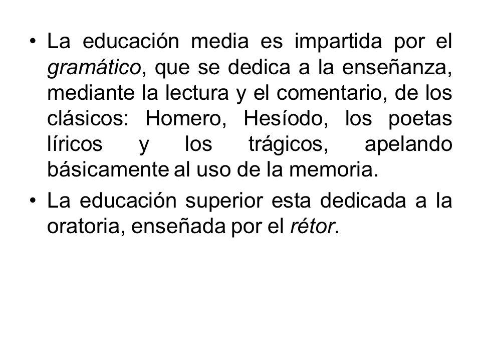 La educación media es impartida por el gramático, que se dedica a la enseñanza, mediante la lectura y el comentario, de los clásicos: Homero, Hesíodo,