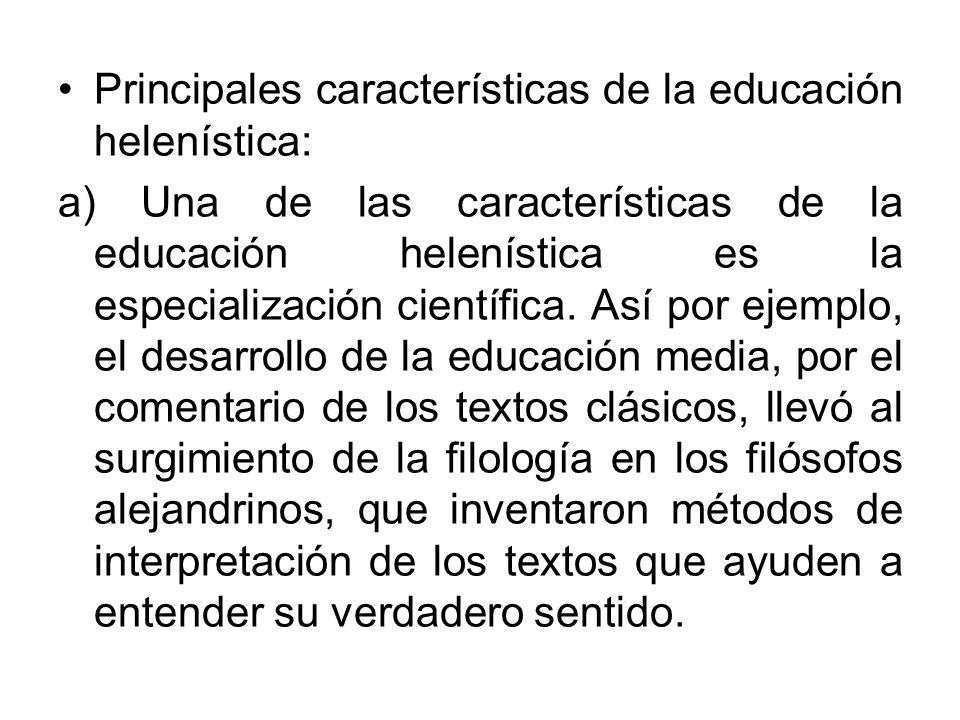 Principales características de la educación helenística: a) Una de las características de la educación helenística es la especialización científica. A