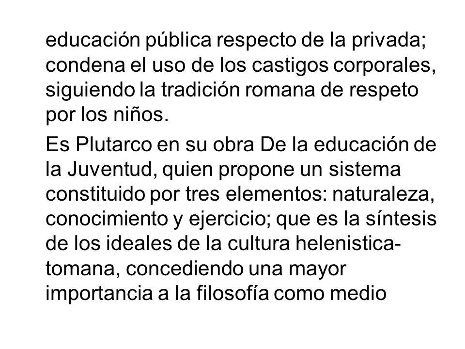 educación pública respecto de la privada; condena el uso de los castigos corporales, siguiendo la tradición romana de respeto por los niños. Es Plutar