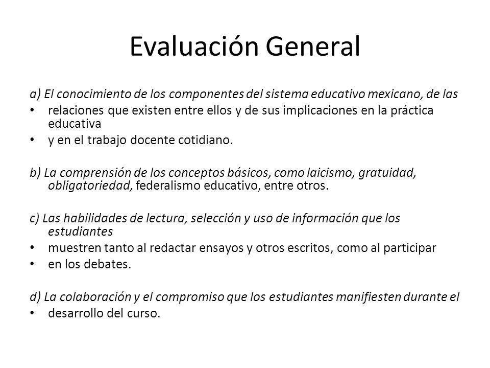 Evaluación General a) El conocimiento de los componentes del sistema educativo mexicano, de las relaciones que existen entre ellos y de sus implicacio