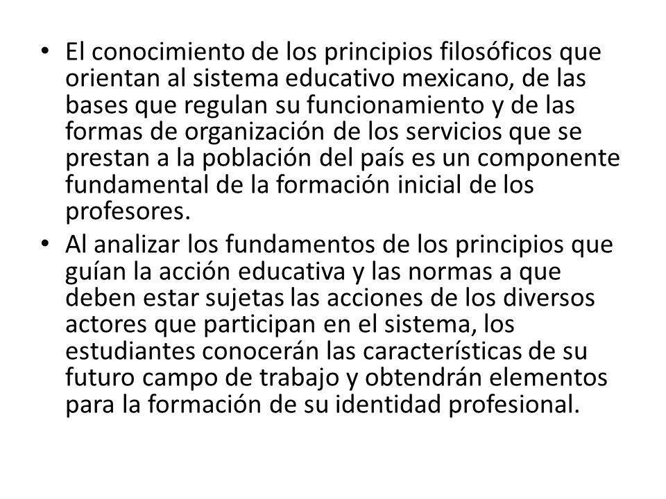 El conocimiento de los principios filosóficos que orientan al sistema educativo mexicano, de las bases que regulan su funcionamiento y de las formas d