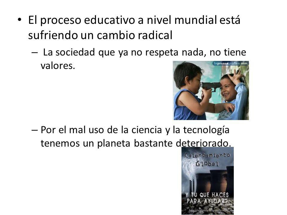 El proceso educativo a nivel mundial está sufriendo un cambio radical – La sociedad que ya no respeta nada, no tiene valores. – Por el mal uso de la c