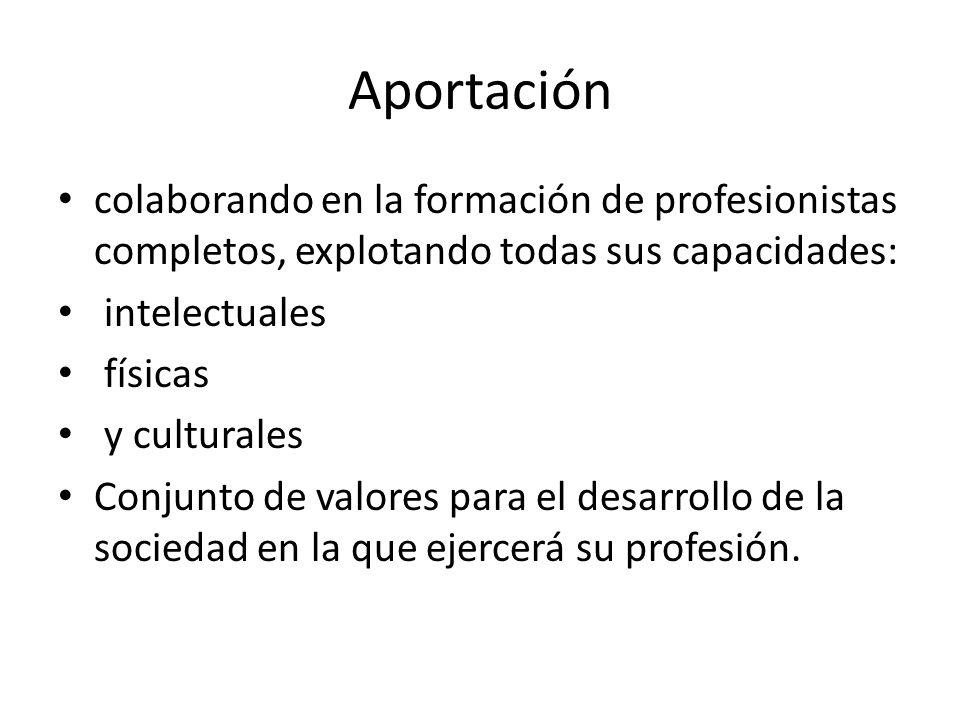 Aportación colaborando en la formación de profesionistas completos, explotando todas sus capacidades: intelectuales físicas y culturales Conjunto de v