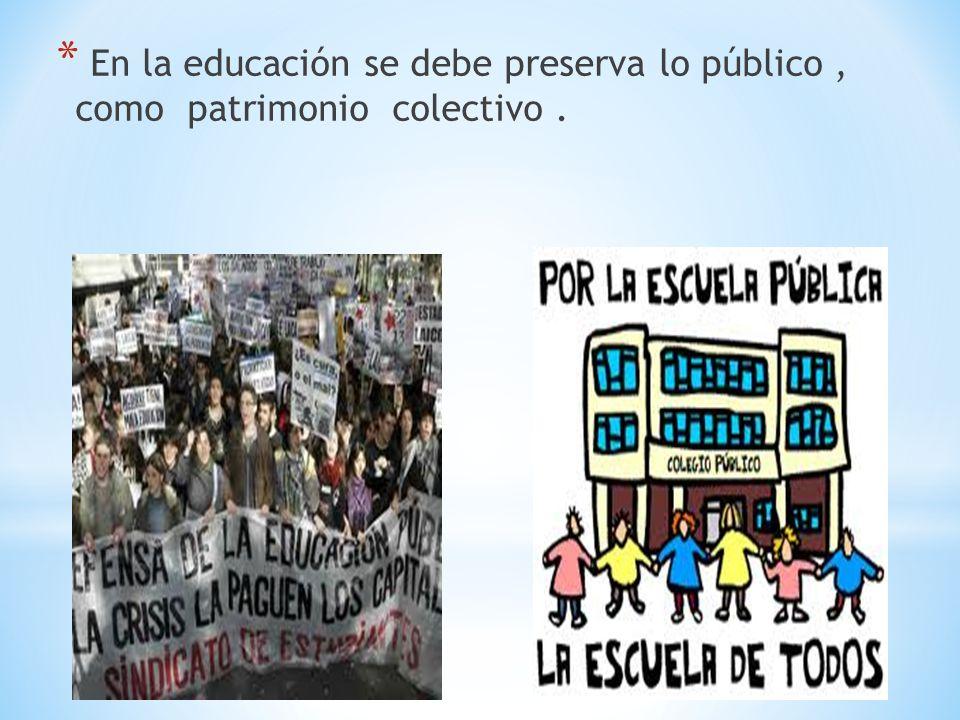 * En la educación se debe preserva lo público, como patrimonio colectivo.