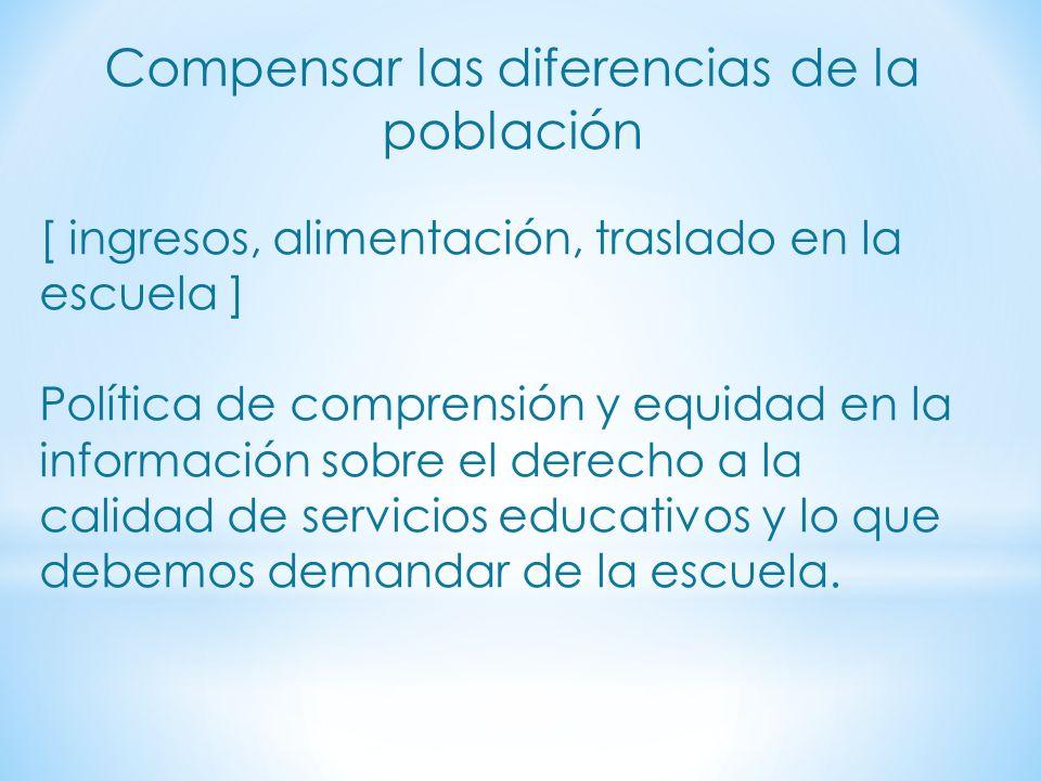 Compensar las diferencias de la población [ ingresos, alimentación, traslado en la escuela ] Política de comprensión y equidad en la información sobre