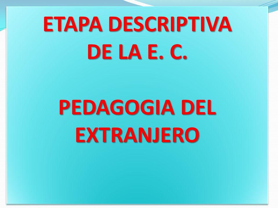 ETAPA DESCRIPTIVA DE LA E. C. PEDAGOGIA DEL EXTRANJERO ETAPA DESCRIPTIVA DE LA E. C. PEDAGOGIA DEL EXTRANJERO