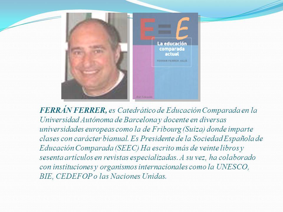 FERRÁN FERRER, es Catedrático de Educación Comparada en la Universidad Autónoma de Barcelona y docente en diversas universidades europeas como la de F