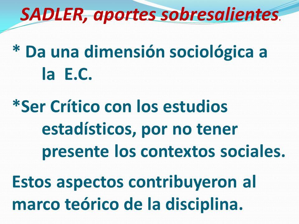 * Da una dimensión sociológica a la E.C. *Ser Crítico con los estudios estadísticos, por no tener presente los contextos sociales. Estos aspectos cont
