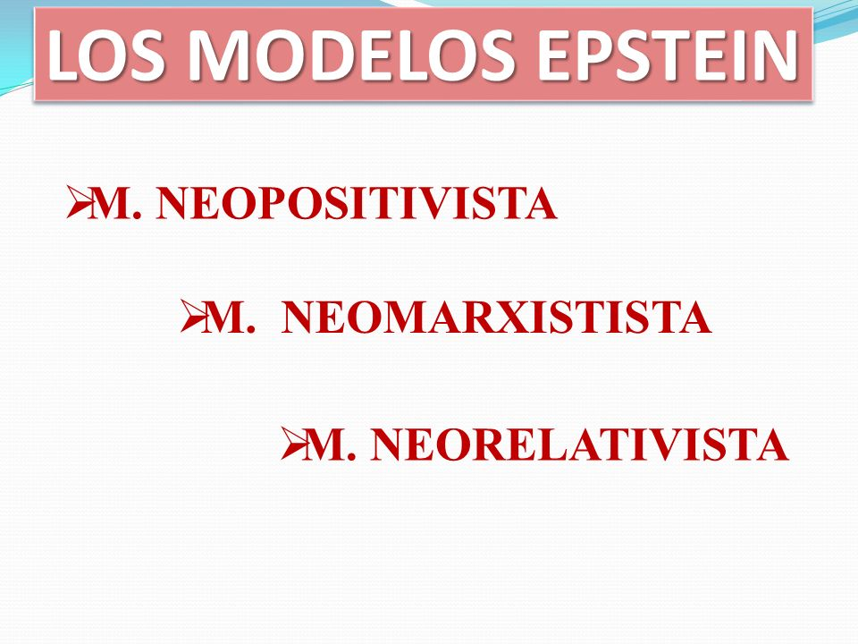 LOS MODELOS EPSTEIN M. NEOPOSITIVISTA M. NEOMARXISTISTA M. NEORELATIVISTA