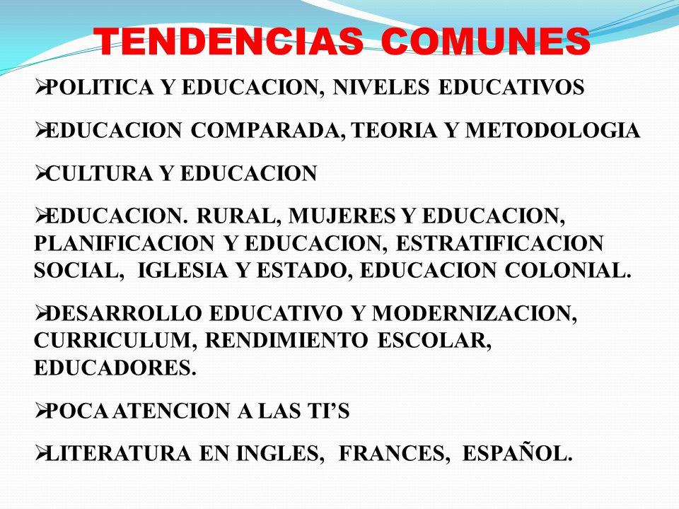 TENDENCIAS COMUNES POLITICA Y EDUCACION, NIVELES EDUCATIVOS EDUCACION COMPARADA, TEORIA Y METODOLOGIA CULTURA Y EDUCACION EDUCACION. RURAL, MUJERES Y