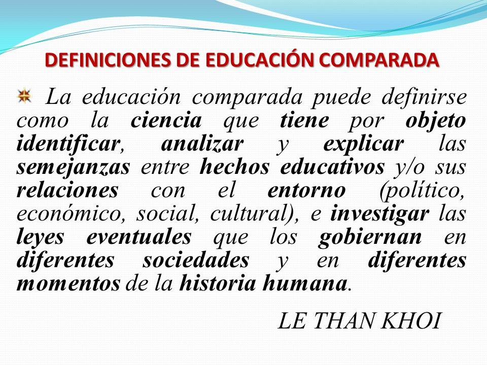 La educación comparada puede definirse como la ciencia que tiene por objeto identificar, analizar y explicar las semejanzas entre hechos educativos y/