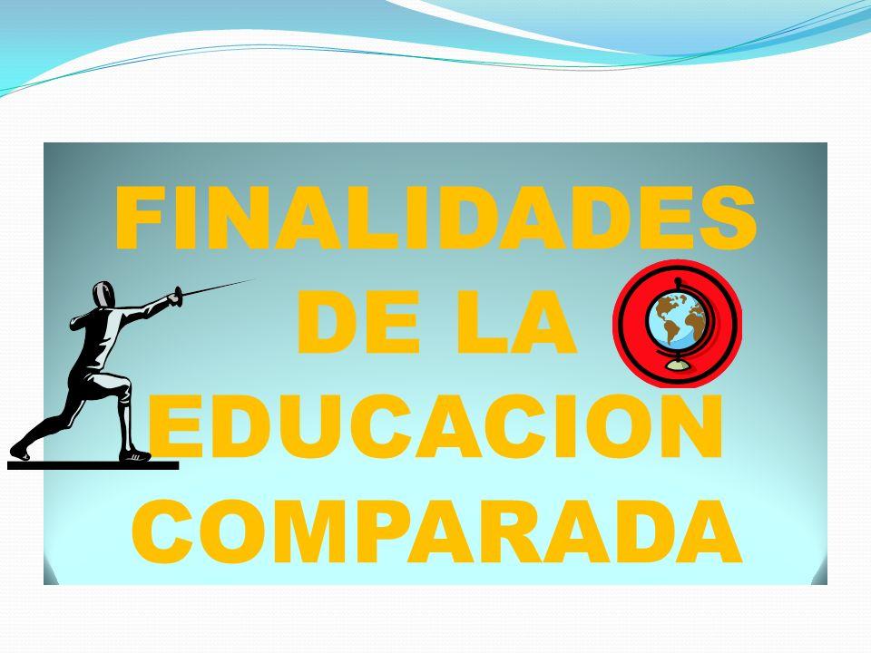 FINALIDADES DE LA EDUCACION COMPARADA