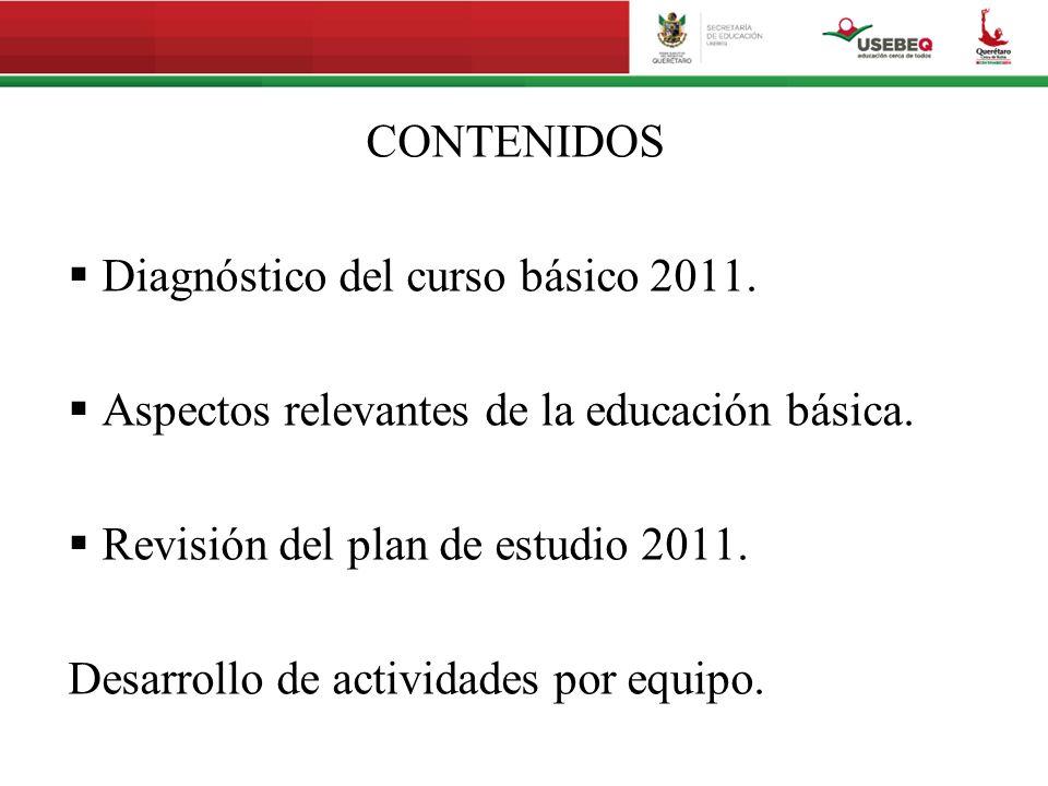 CONTENIDOS Diagnóstico del curso básico 2011. Aspectos relevantes de la educación básica. Revisión del plan de estudio 2011. Desarrollo de actividades