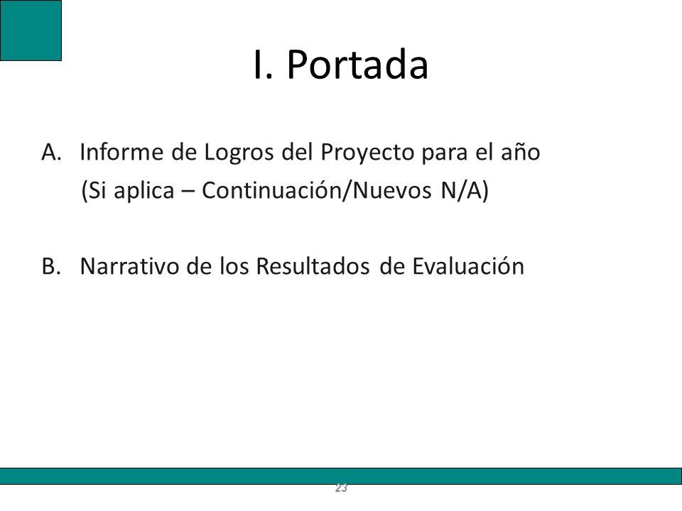I. Portada A.Informe de Logros del Proyecto para el año (Si aplica – Continuación/Nuevos N/A) B.Narrativo de los Resultados de Evaluación 23