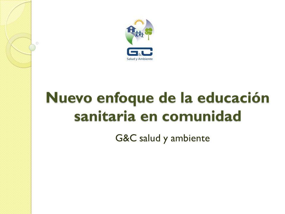 Nuevo enfoque de la educación sanitaria en comunidad G&C salud y ambiente