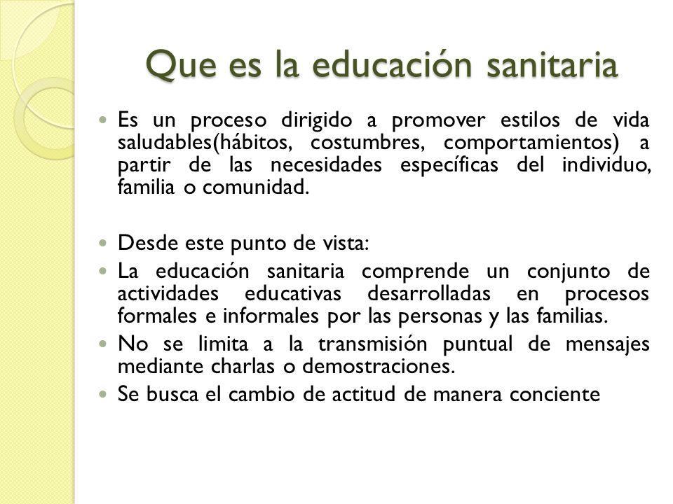 Que es la educación sanitaria Es un proceso dirigido a promover estilos de vida saludables(hábitos, costumbres, comportamientos) a partir de las neces