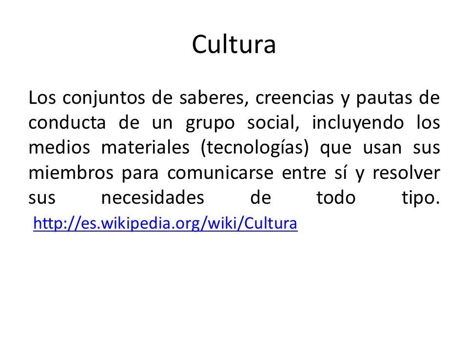 Cultura Los conjuntos de saberes, creencias y pautas de conducta de un grupo social, incluyendo los medios materiales (tecnologías) que usan sus miemb