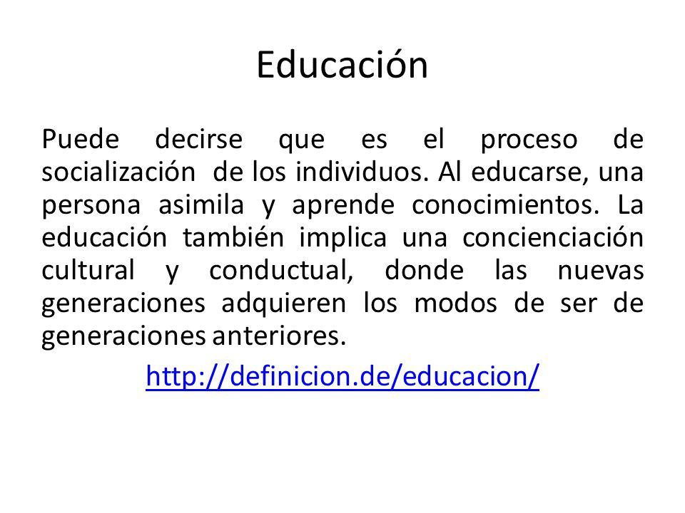 Educación Puede decirse que es el proceso de socialización de los individuos. Al educarse, una persona asimila y aprende conocimientos. La educación t