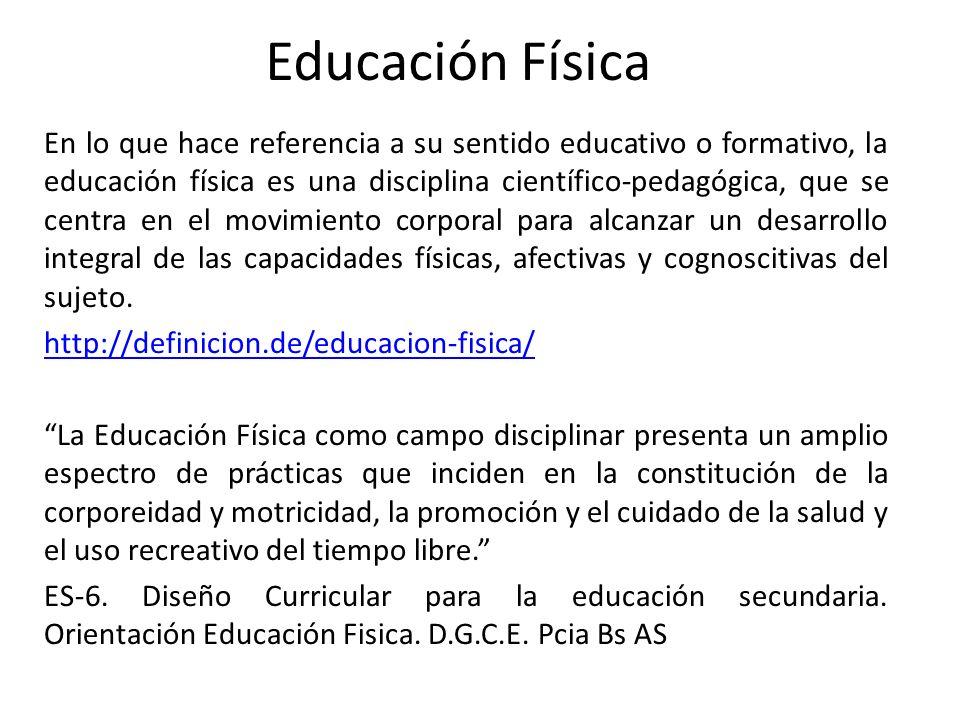 Educación Física En lo que hace referencia a su sentido educativo o formativo, la educación física es una disciplina científico-pedagógica, que se cen