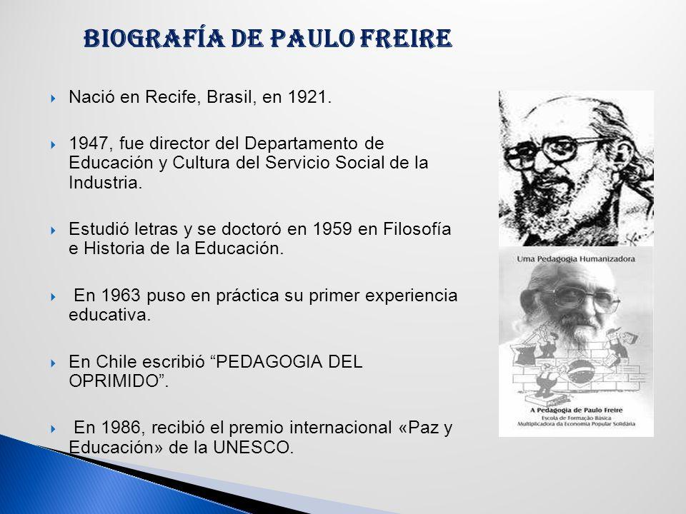BIOGRAFÍA DE PAULO FREIRE Nació en Recife, Brasil, en 1921.