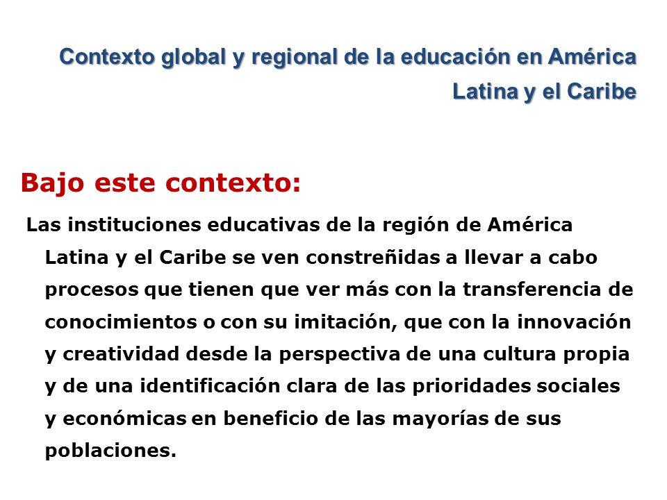 Contexto global y regional de la educación en América Latina y el Caribe Bajo este contexto: Las instituciones educativas de la región de América Lati