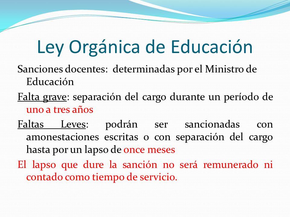 Ley Orgánica de Educación Sanciones docentes: determinadas por el Ministro de Educación Falta grave: separación del cargo durante un período de uno a