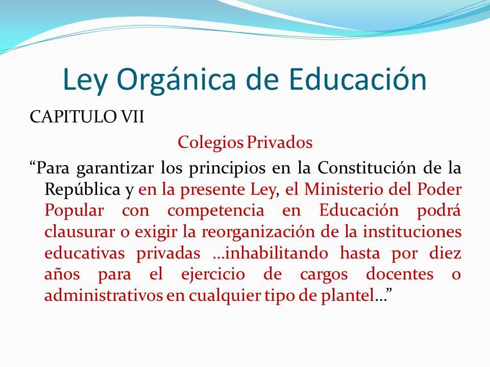 Ley Orgánica de Educación CAPITULO VII Colegios Privados Para garantizar los principios en la Constitución de la República y en la presente Ley, el Mi