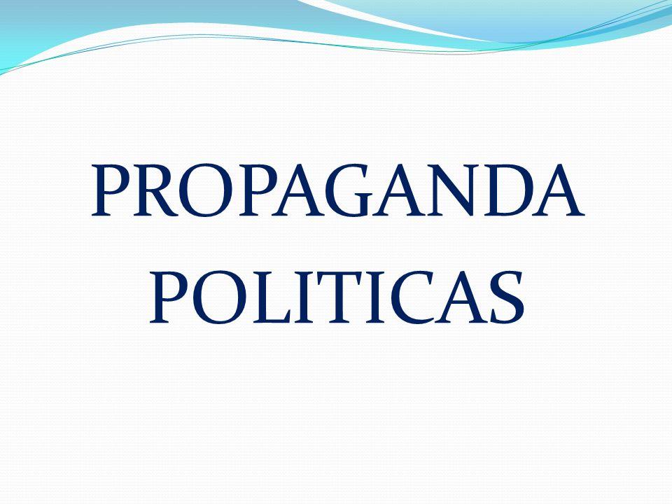 PROPAGANDA POLITICAS