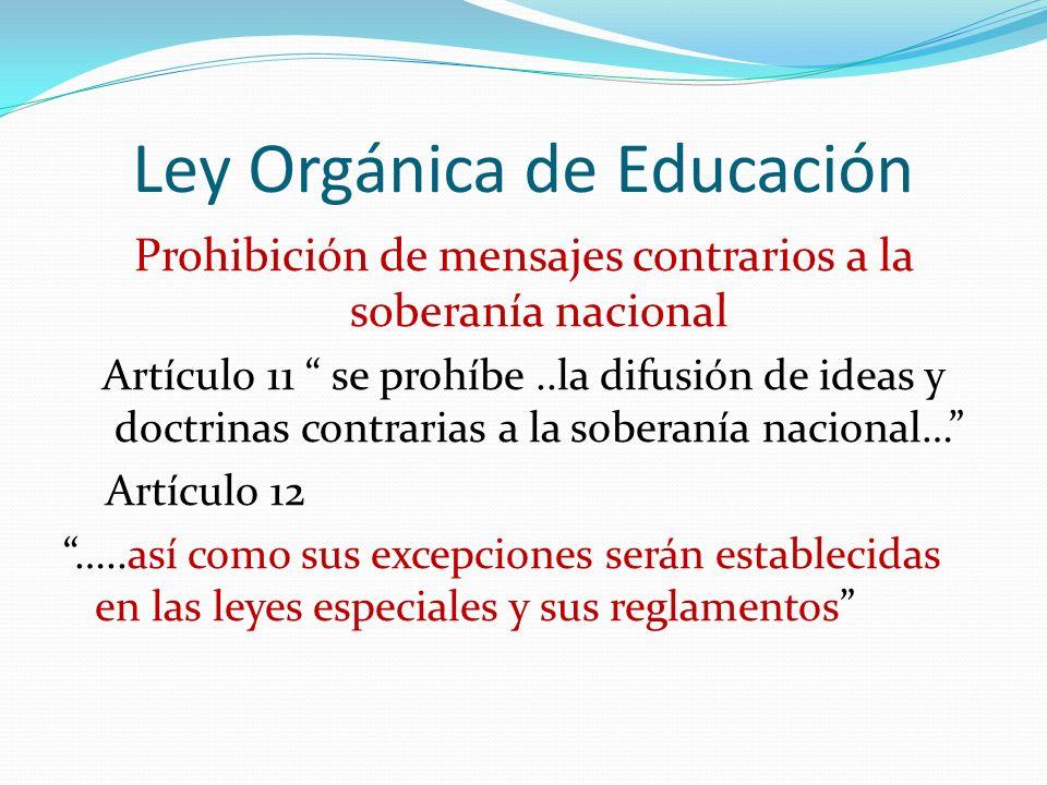 Ley Orgánica de Educación Prohibición de mensajes contrarios a la soberanía nacional Artículo 11 se prohíbe..la difusión de ideas y doctrinas contrari