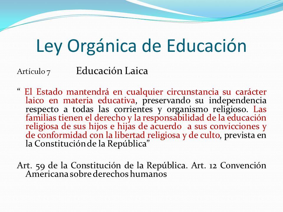 Ley Orgánica de Educación Artículo 7 Educación Laica El Estado mantendrá en cualquier circunstancia su carácter laico en materia educativa, preservand