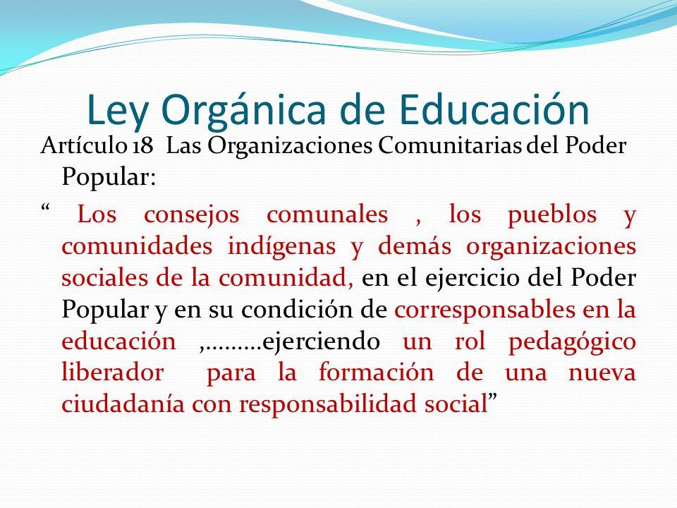Ley Orgánica de Educación Artículo 18 Las Organizaciones Comunitarias del Poder Popular: Los consejos comunales, los pueblos y comunidades indígenas y