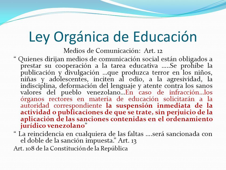 Ley Orgánica de Educación Medios de Comunicación: Art. 12 Quienes dirijan medios de comunicación social están obligados a prestar su cooperación a la