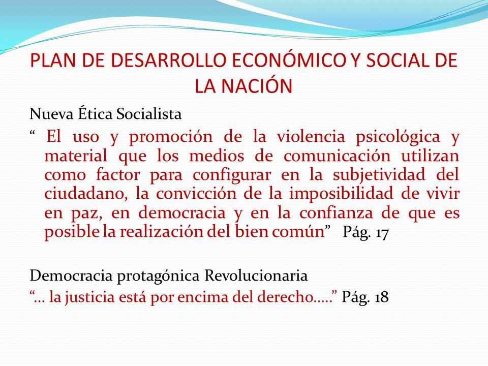 PLAN DE DESARROLLO ECONÓMICO Y SOCIAL DE LA NACIÓN Nueva Ética Socialista El uso y promoción de la violencia psicológica y material que los medios de