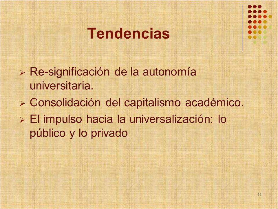 Tendencias Re-significación de la autonomía universitaria. Consolidación del capitalismo académico. El impulso hacia la universalización: lo público y