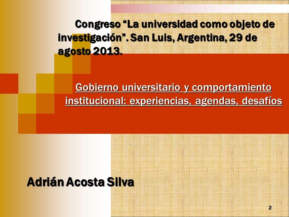 Gobierno universitario y comportamiento institucional: experiencias, agendas, desafíos Adrián Acosta Silva Congreso La universidad como objeto de inve