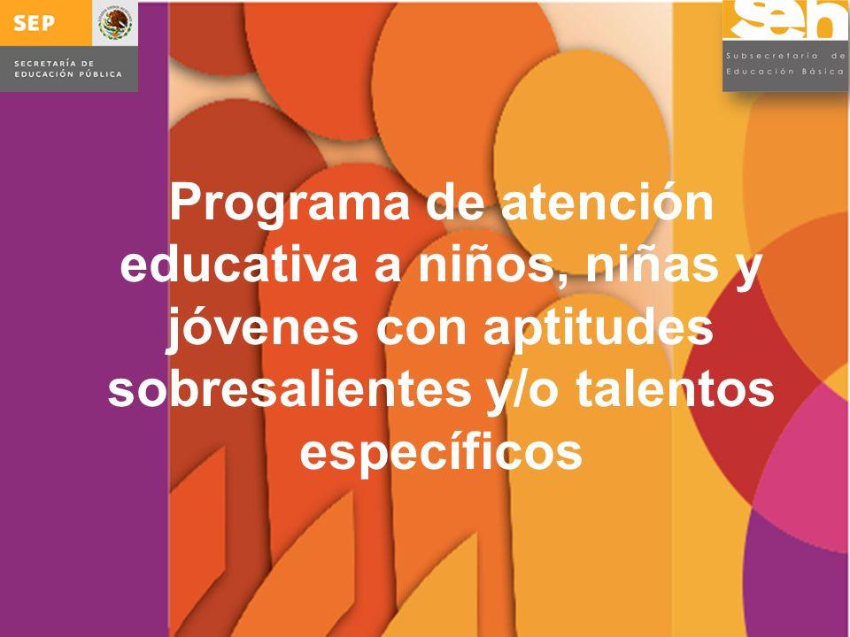 La atención educativa a niños, niñas y jóvenes con aptitudes sobresalientes y/o talentos específicos Tiene como propósito impulsar el desarrollo de las potencialidades de estos alumnos, a través de apoyos escolares y extraescolares.