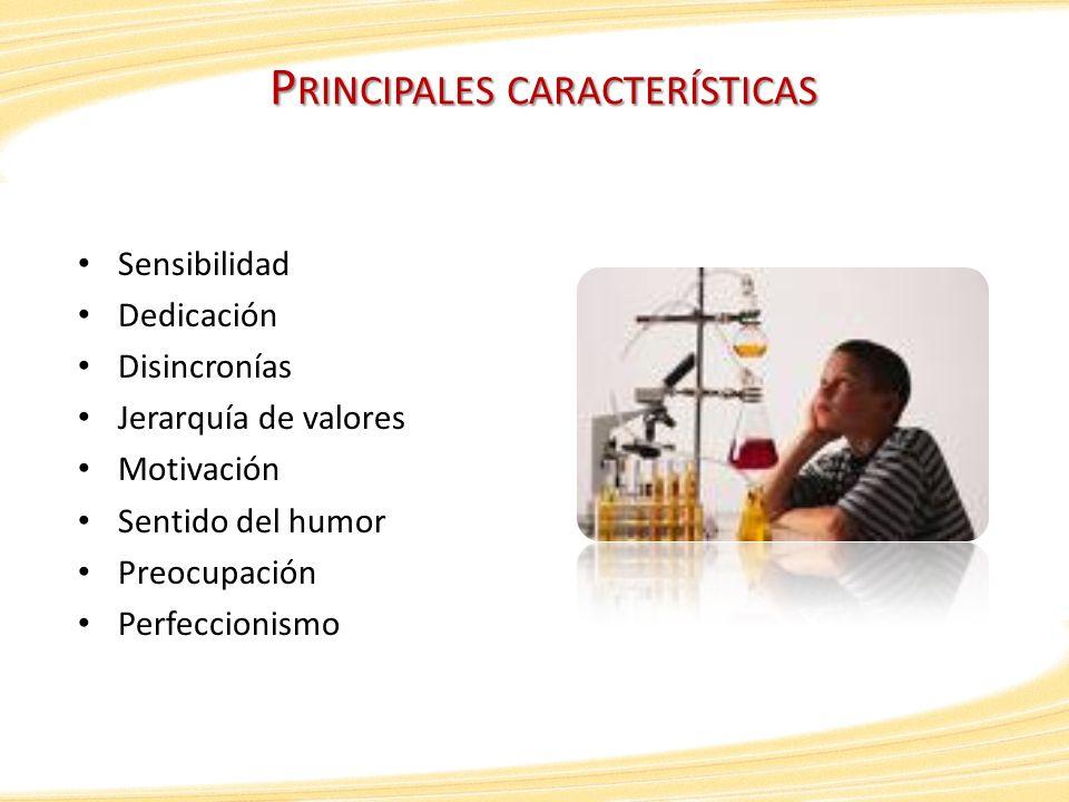 P RINCIPALES CARACTERÍSTICAS Sensibilidad Dedicación Disincronías Jerarquía de valores Motivación Sentido del humor Preocupación Perfeccionismo