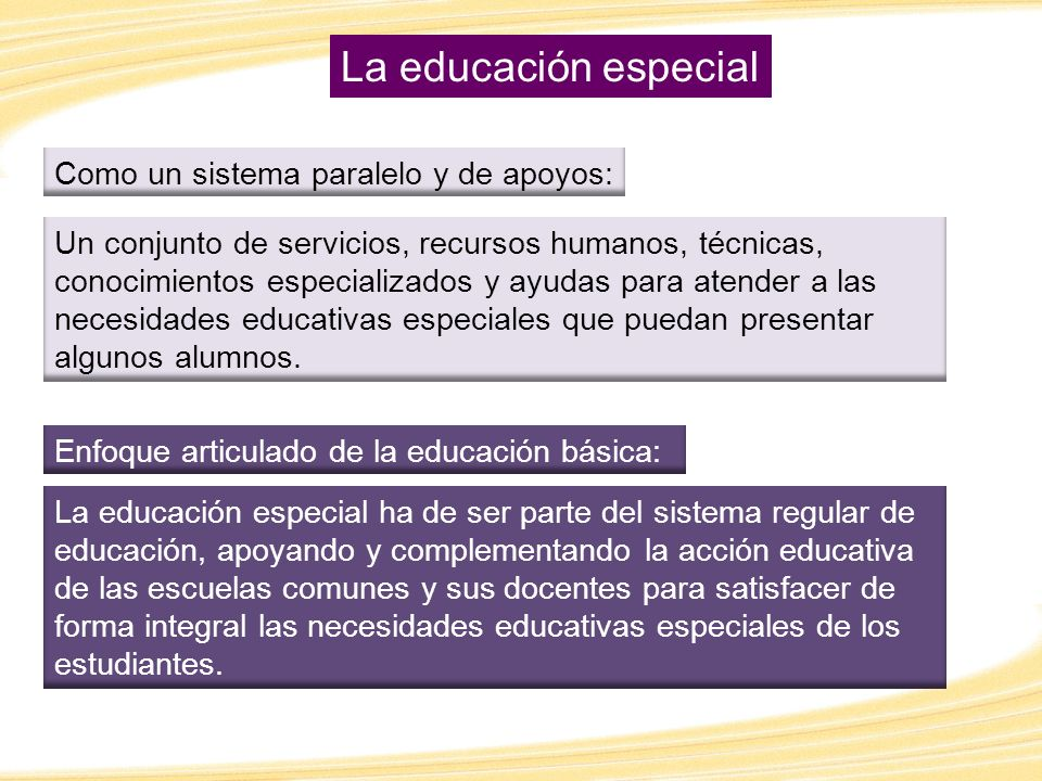 La educación especial ha de ser parte del sistema regular de educación, apoyando y complementando la acción educativa de las escuelas comunes y sus do