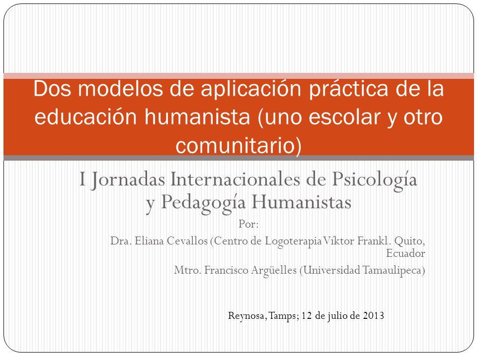 I Jornadas Internacionales de Psicología y Pedagogía Humanistas Por: Dra. Eliana Cevallos (Centro de Logoterapia Víktor Frankl. Quito, Ecuador Mtro. F