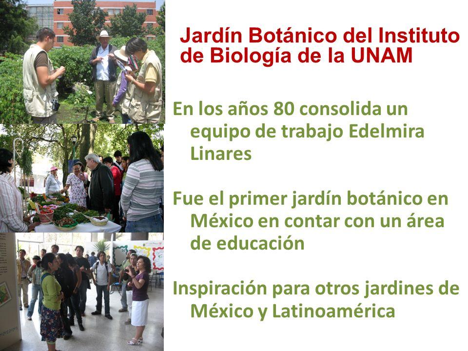 En los años 80 consolida un equipo de trabajo Edelmira Linares Fue el primer jardín botánico en México en contar con un área de educación Inspiración