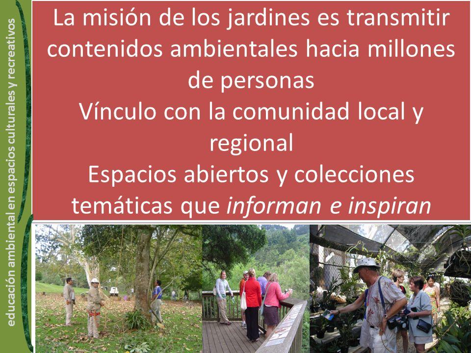 La misión de los jardines es transmitir contenidos ambientales hacia millones de personas Vínculo con la comunidad local y regional Espacios abiertos