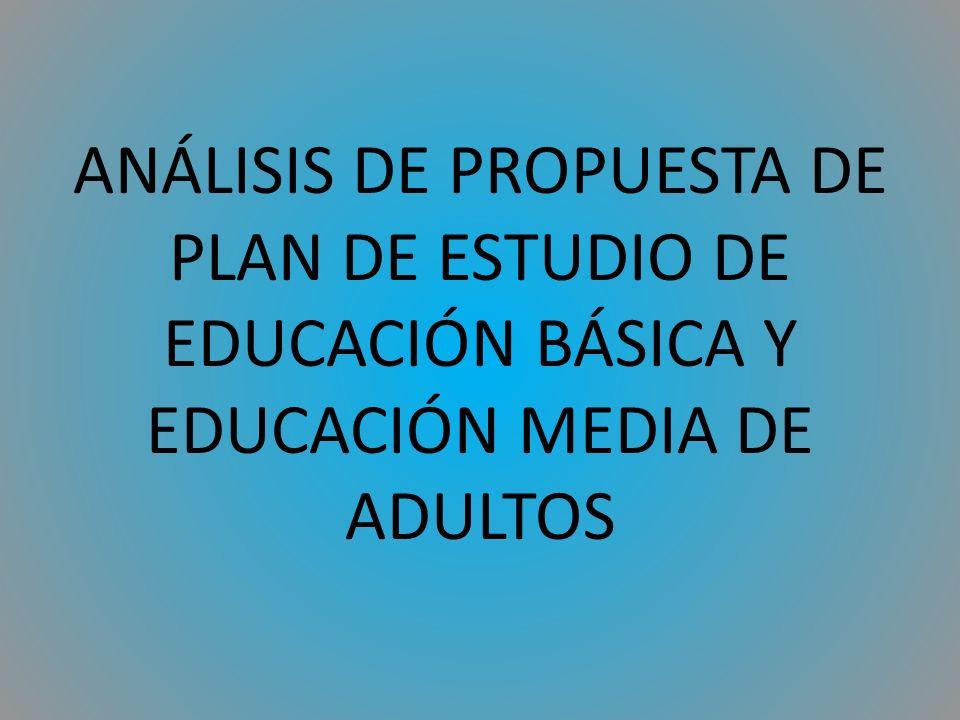 ANÁLISIS DE PROPUESTA DE PLAN DE ESTUDIO DE EDUCACIÓN BÁSICA Y EDUCACIÓN MEDIA DE ADULTOS