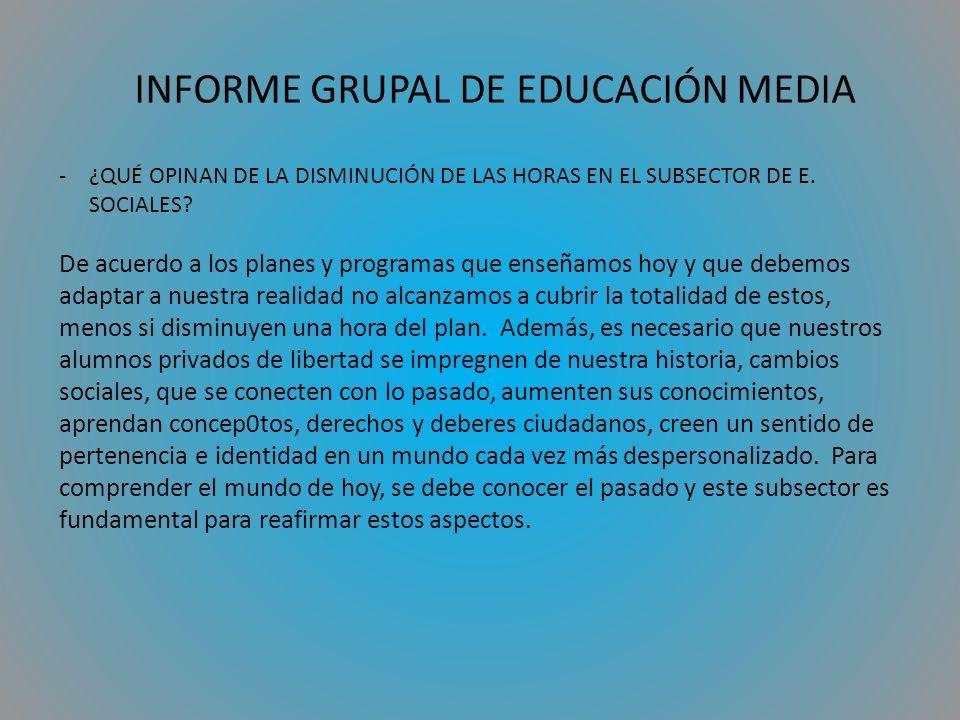 INFORME GRUPAL DE EDUCACIÓN MEDIA -¿QUÉ OPINAN DE LA DISMINUCIÓN DE LAS HORAS EN EL SUBSECTOR DE E.