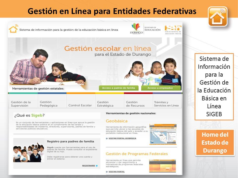 Sistema de Información para la Gestión de la Educación Básica en Línea SIGEB Gestión en Línea para Entidades Federativas Home del Estado de Durango